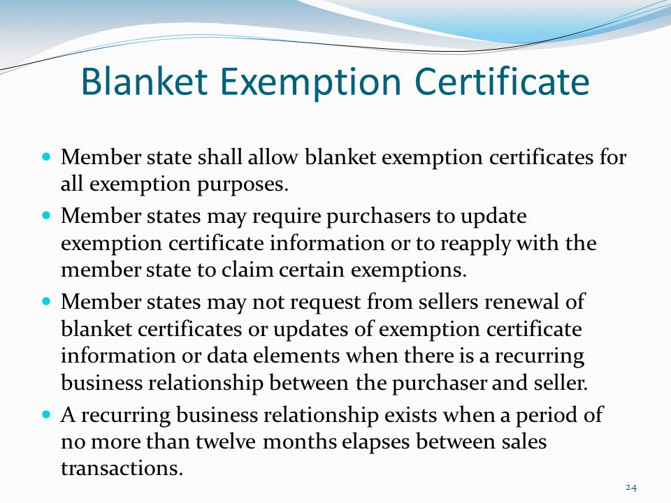 24 Blanket Exemption Certificate Member state shall allow blanket exemption certificates for all exemption purposes.