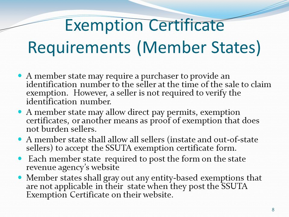 8 Exemption Certificate Requirements (Member States) A member state may require a purchaser to provide an identification number to the seller at the time of the sale to claim exemption.