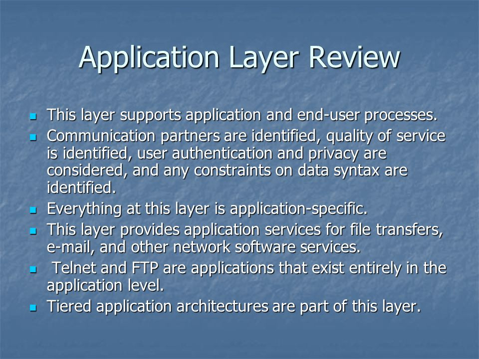 Application Layer Review This layer supports application and end-user processes.
