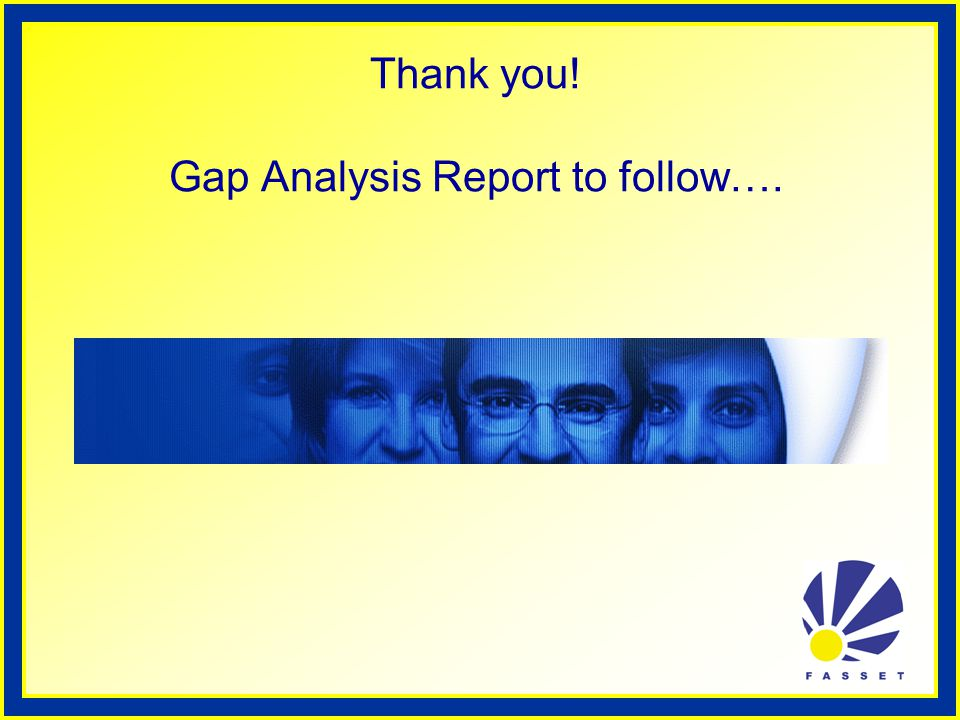 Thank you! Gap Analysis Report to follow….