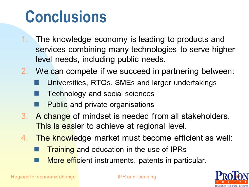 Regions for economic changeIPR and licensing13 Conclusions 1.The knowledge economy is leading to products and services combining many technologies to serve higher level needs, including public needs.