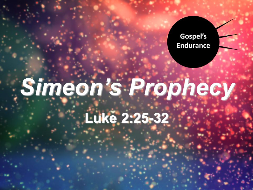Luke 2:25-32 Simeon's Prophecy