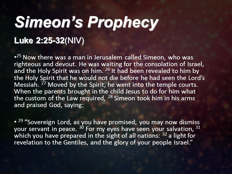 Luke 2:25-32(NIV) 25 Now there was a man in Jerusalem called Simeon, who was righteous and devout.