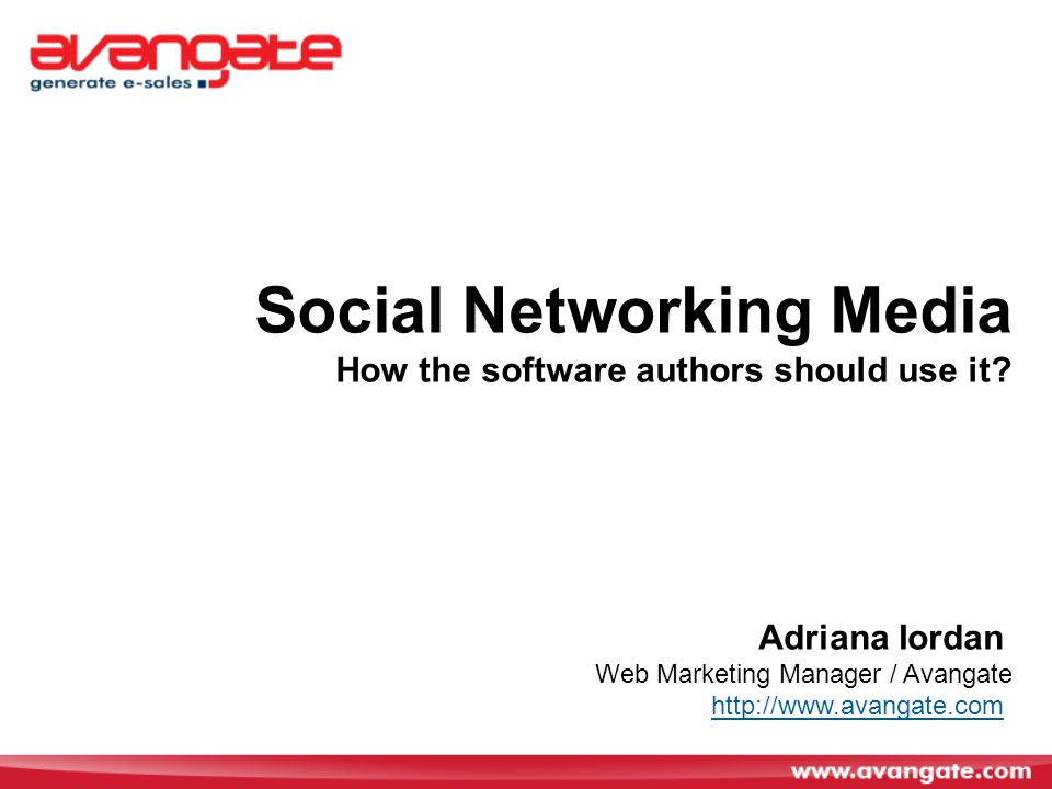 Adriana Iordan Web Marketing Manager / Avangate   Social Networking Media How the software authors should use it