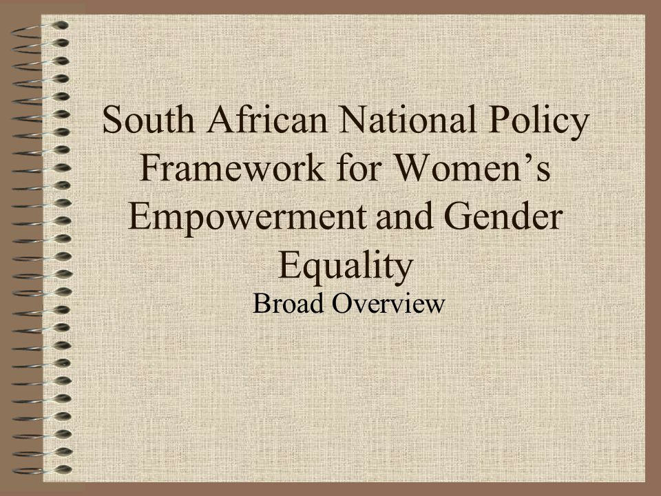South African National Policy Framework for Women's Empowerment and Gender Equality Broad Overview