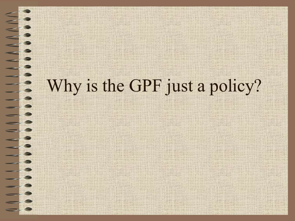 Why is the GPF just a policy