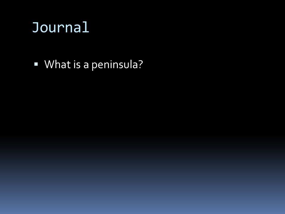 Journal  What is a peninsula
