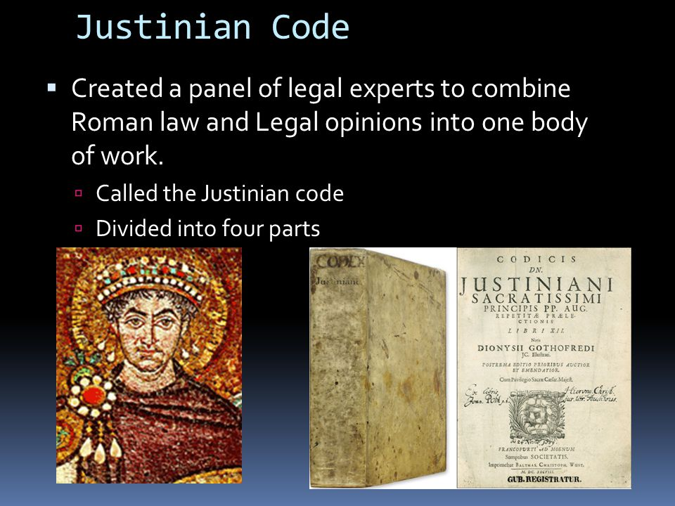 Justinian Code  Created a panel of legal experts to combine Roman law and Legal opinions into one body of work.