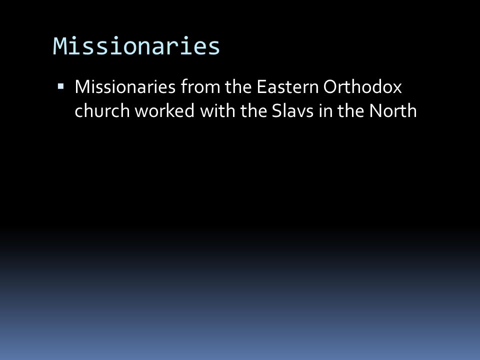 Missionaries  Missionaries from the Eastern Orthodox church worked with the Slavs in the North