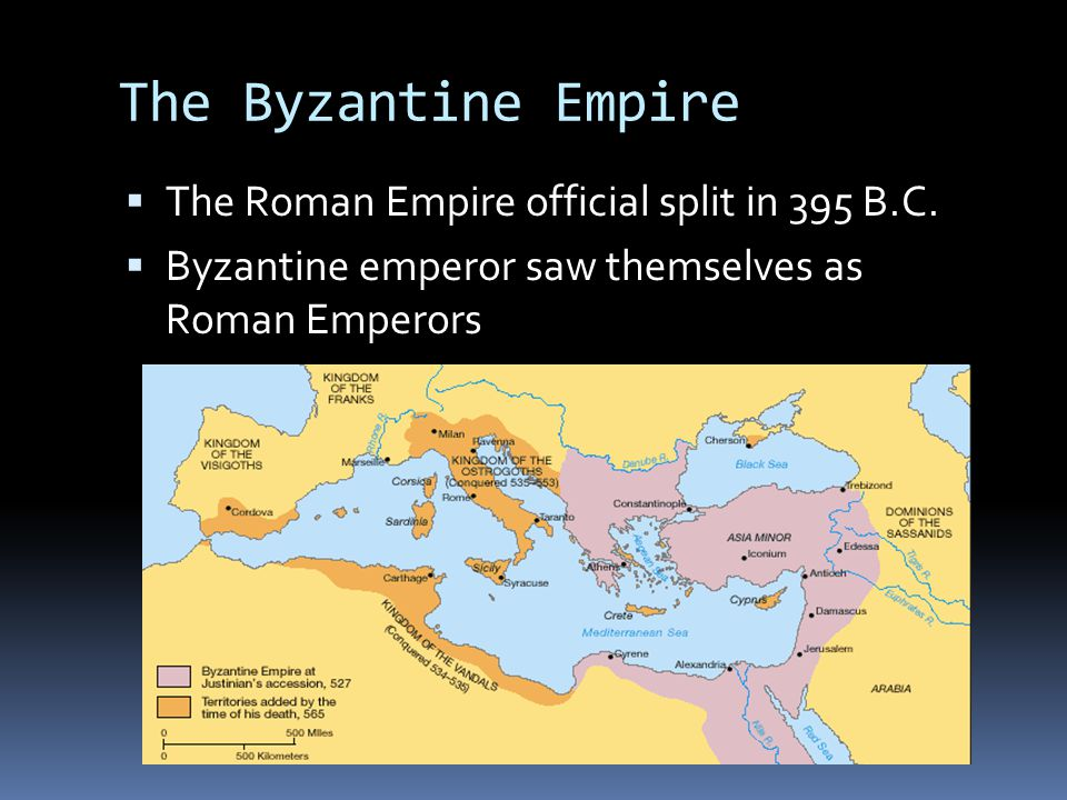 The Byzantine Empire  The Roman Empire official split in 395 B.C.