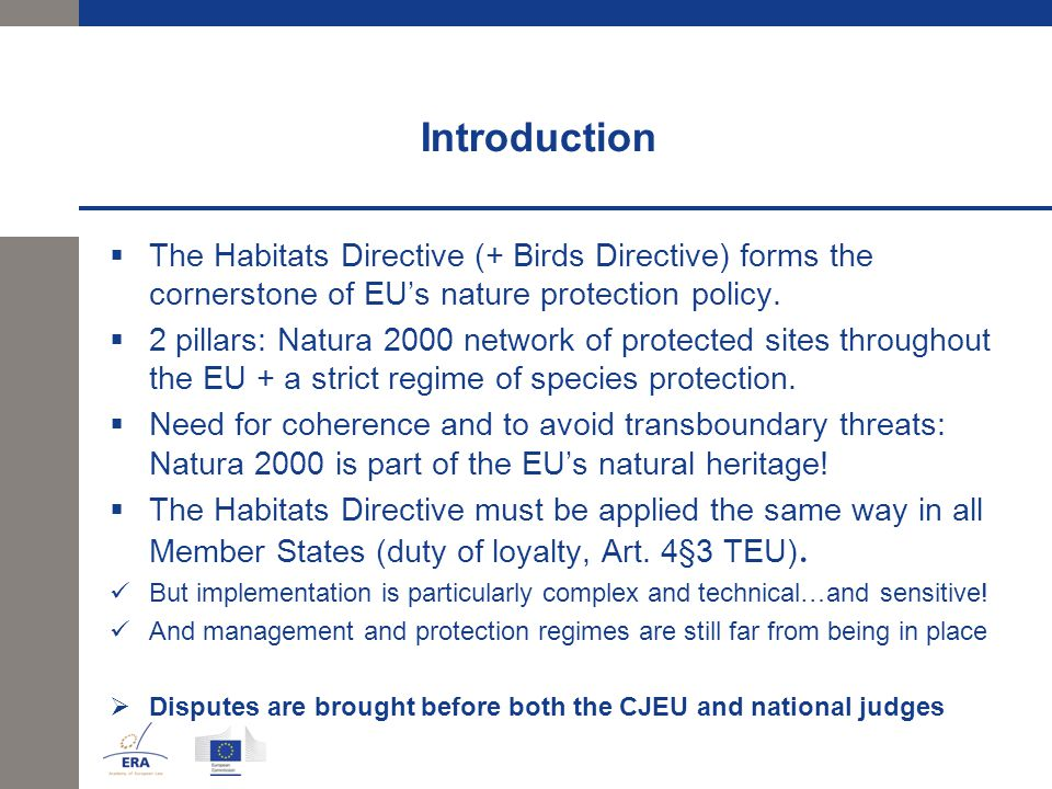 Introduction  The Habitats Directive (+ Birds Directive) forms the cornerstone of EU's nature protection policy.