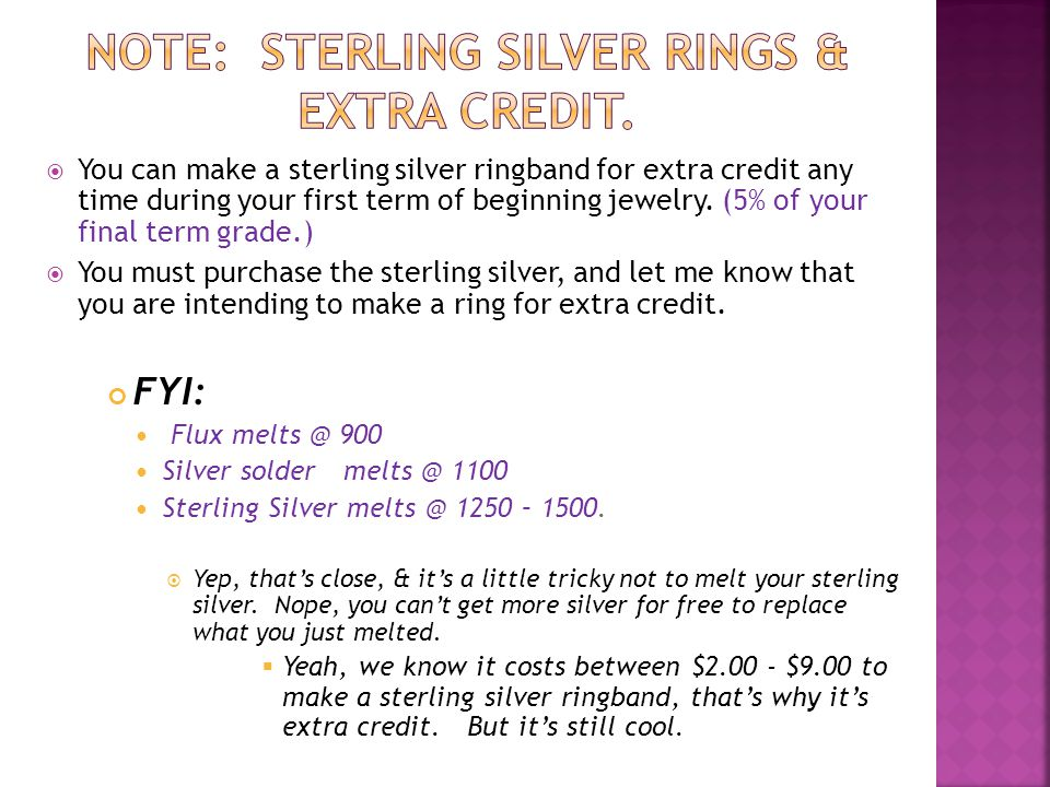  You can make a sterling silver ringband for extra credit any time during your first term of beginning jewelry.