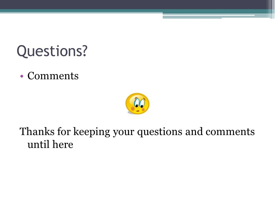 Questions Comments Thanks for keeping your questions and comments until here