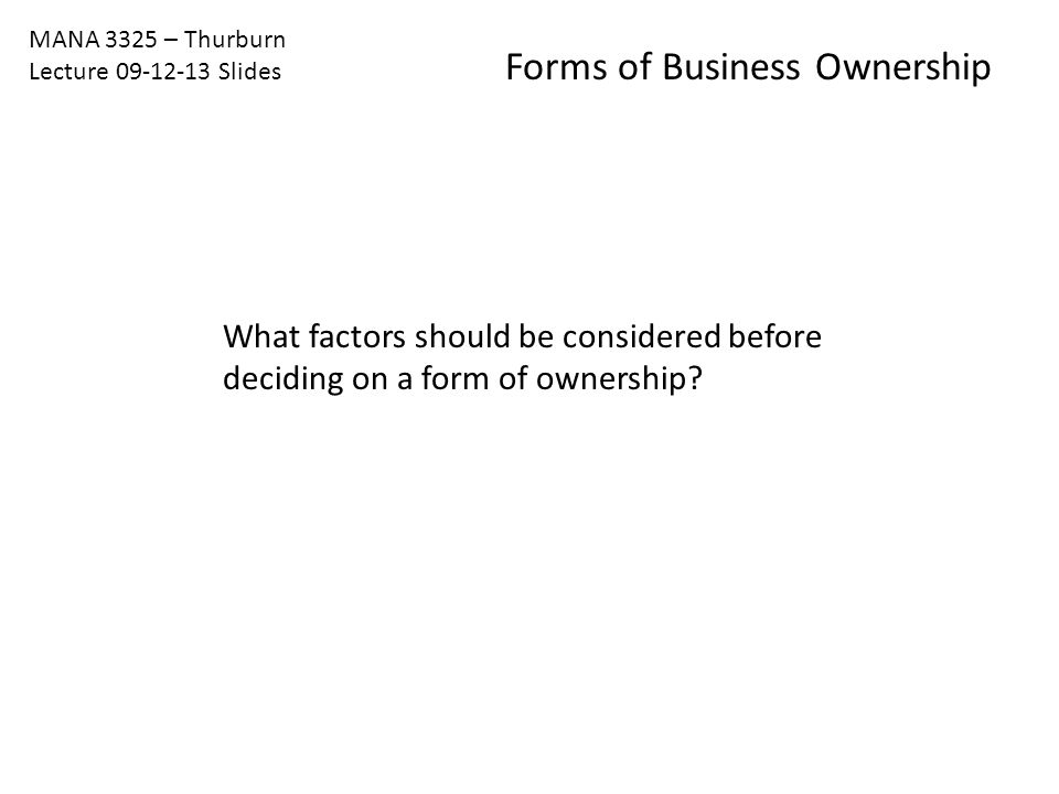 MANA 3325 – Thurburn Lecture Slides Forms of Business Ownership ...