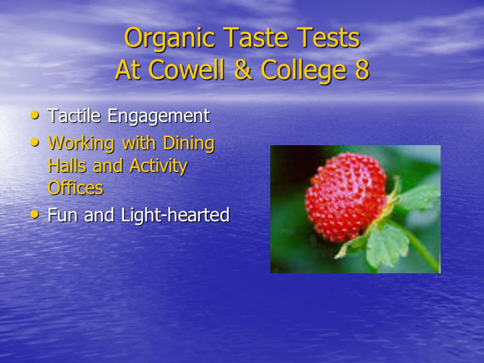 Organic Taste Tests At Cowell & College 8 Tactile Engagement Tactile Engagement Working with Dining Halls and Activity Offices Working with Dining Halls and Activity Offices Fun and Light-hearted Fun and Light-hearted