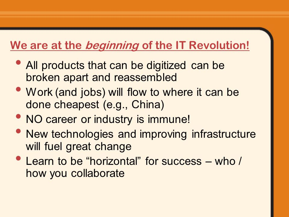 We are at the beginning of the IT Revolution.