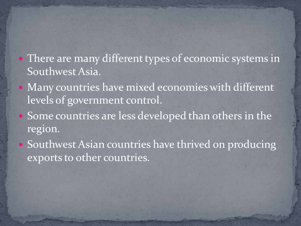 There are many different types of economic systems in Southwest Asia.