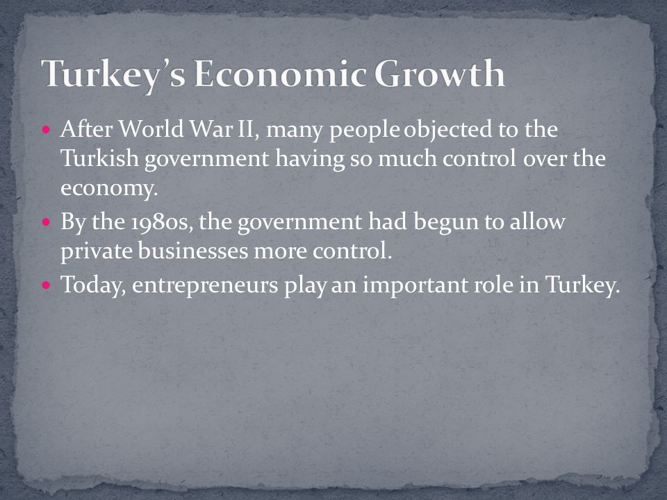 After World War II, many people objected to the Turkish government having so much control over the economy.