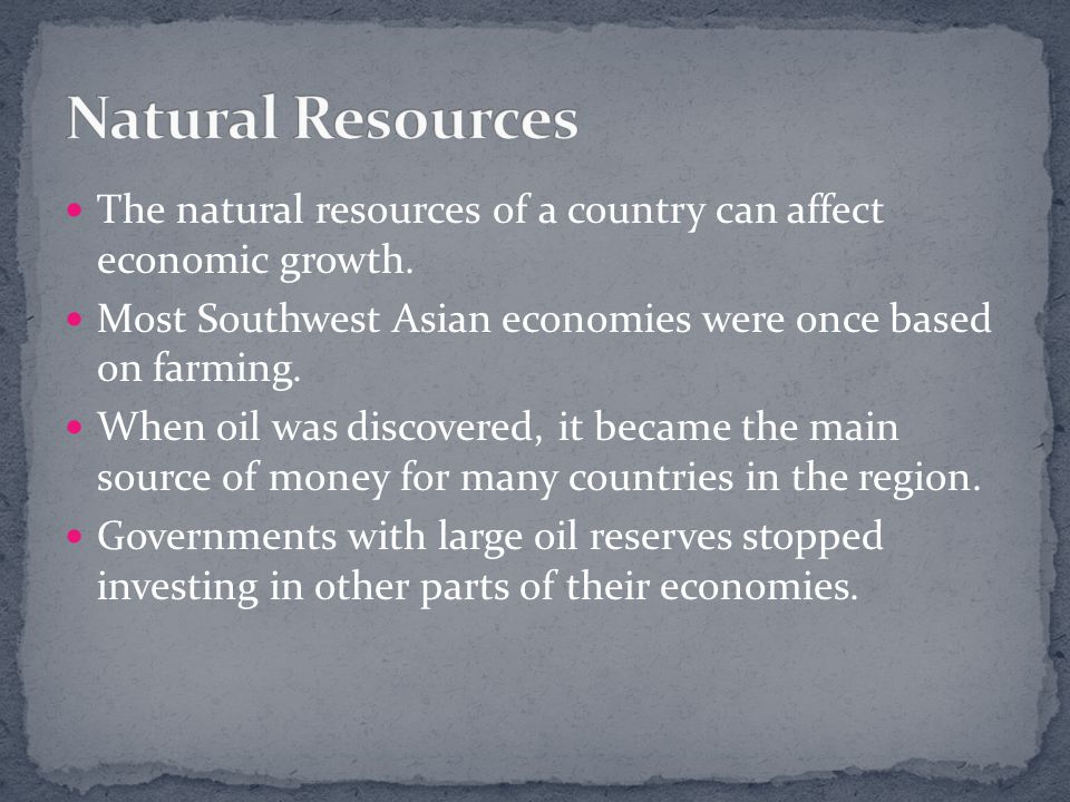 The natural resources of a country can affect economic growth.