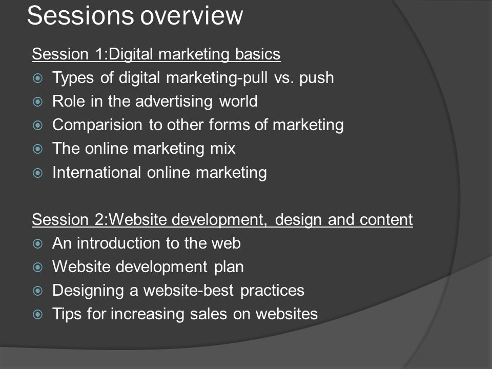 Sessions overview Session 1:Digital marketing basics  Types of digital marketing-pull vs.