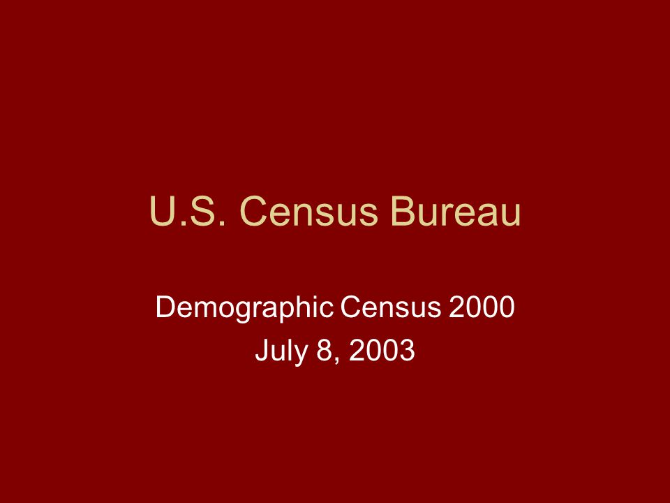 U.S. Census Bureau Demographic Census 2000 July 8, 2003