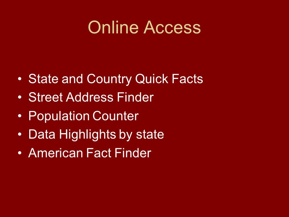 Online Access State and Country Quick Facts Street Address Finder Population Counter Data Highlights by state American Fact Finder