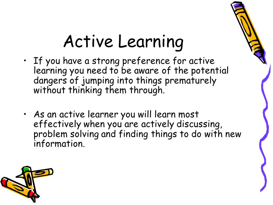 Reflective Learning If you have a strong preference for reflective learning you need to aware of the potential dangers of spending too much time thinking about something rather than actually getting it done.
