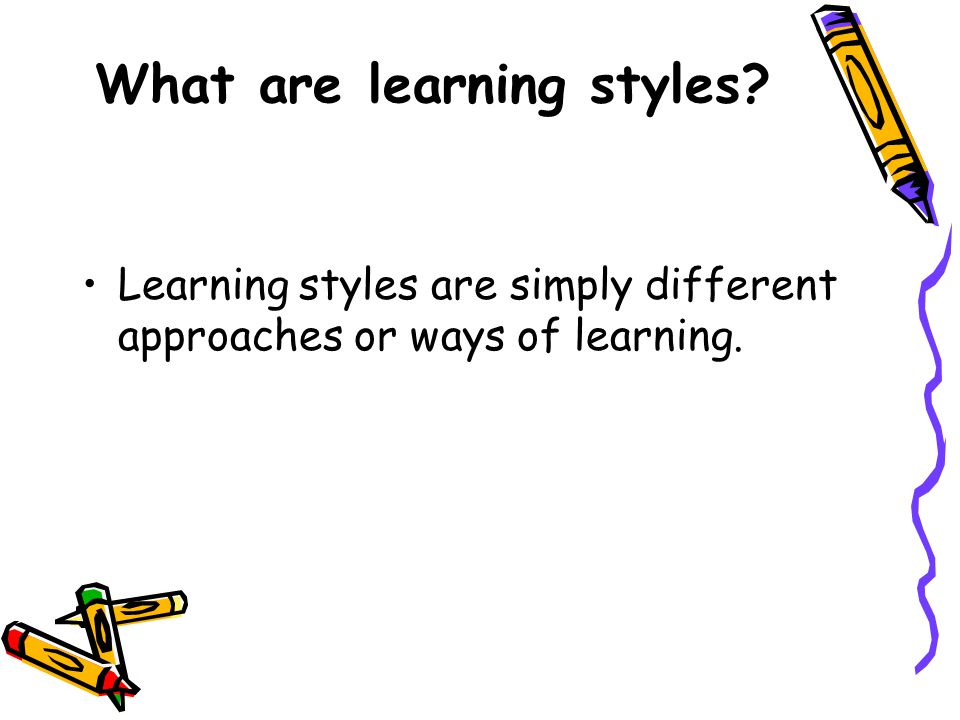 What are the types of learning styles.Visual Learners: learn through seeing....