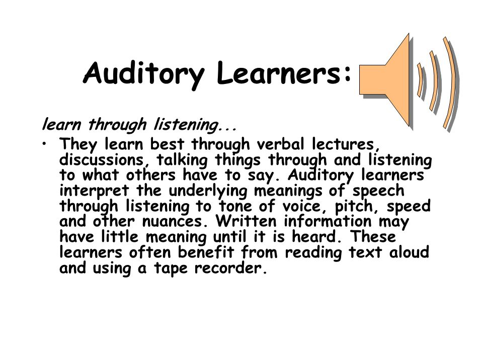 Tactile/Kinesthetic Learners: learn through, moving, doing and touching...