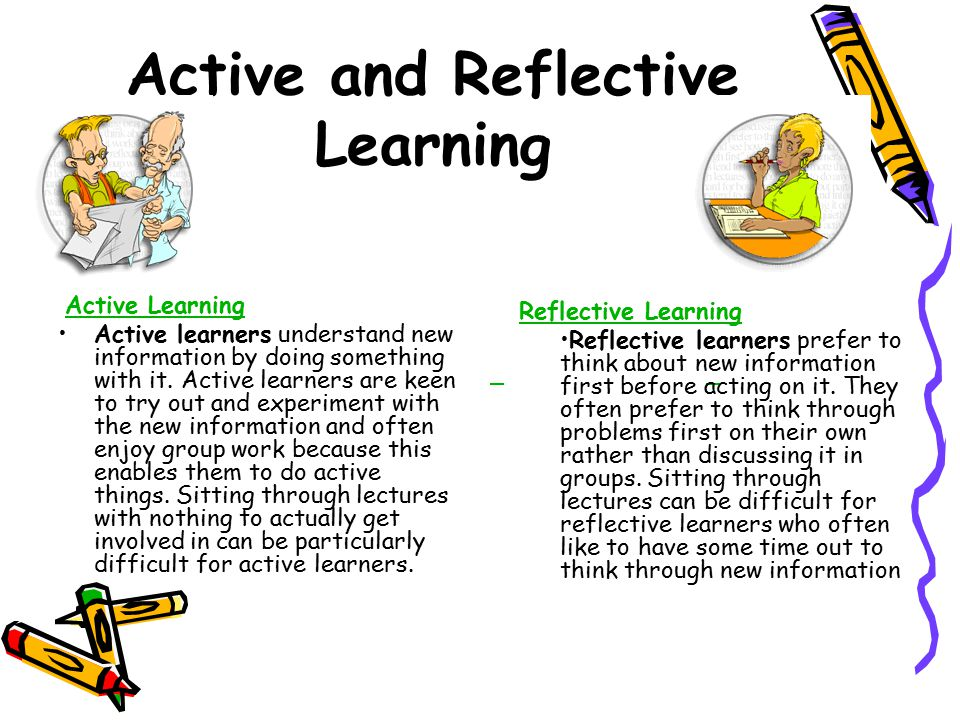 Active Learning If you have a strong preference for active learning you need to be aware of the potential dangers of jumping into things prematurely without thinking them through.