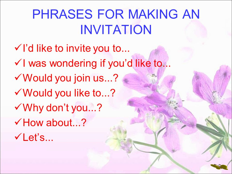 PHRASES FOR MAKING AN INVITATION I'd like to invite you to...