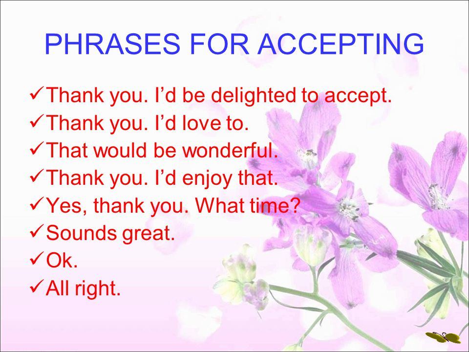 PHRASES FOR ACCEPTING Thank you. I'd be delighted to accept.
