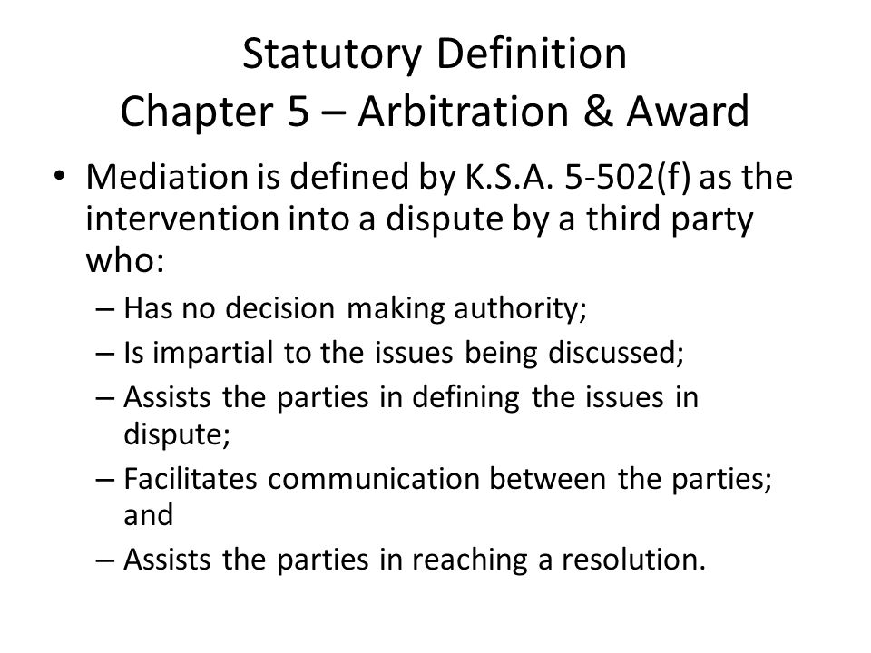 Statutory Definition Chapter 5 – Arbitration & Award Mediation is defined by K.S.A.