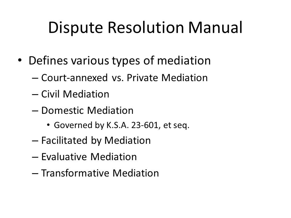 Dispute Resolution Manual Defines various types of mediation – Court-annexed vs.