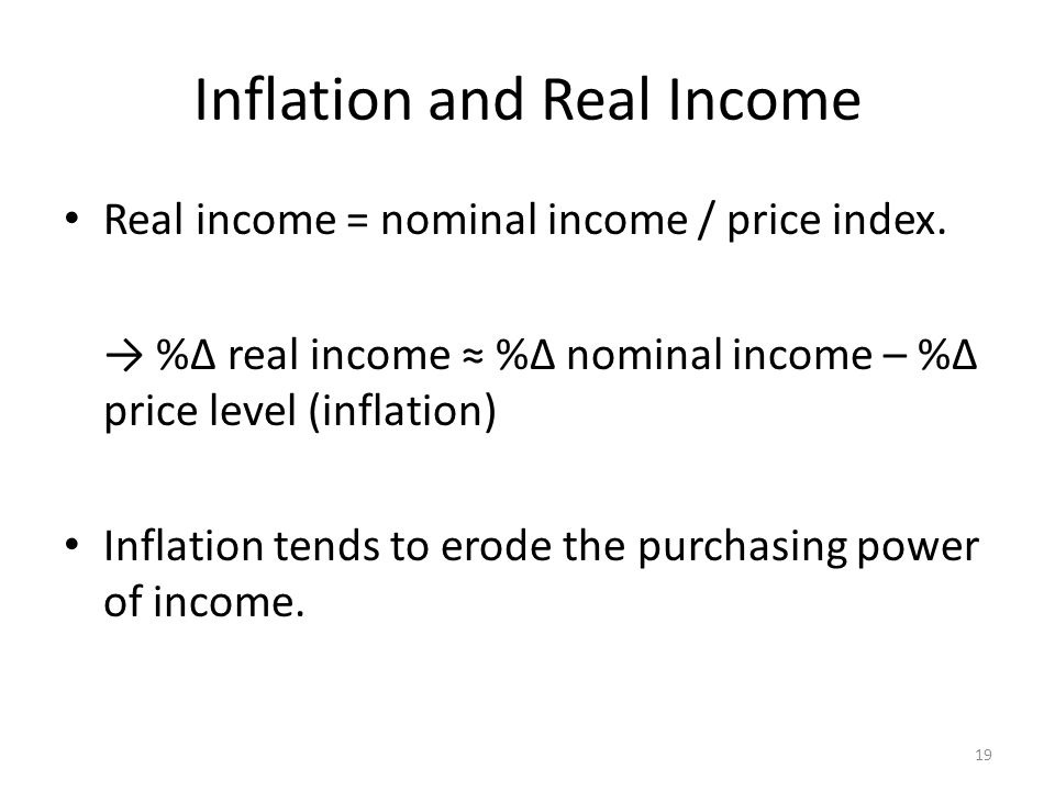 Inflation and Real Income Real income = nominal income / price index.