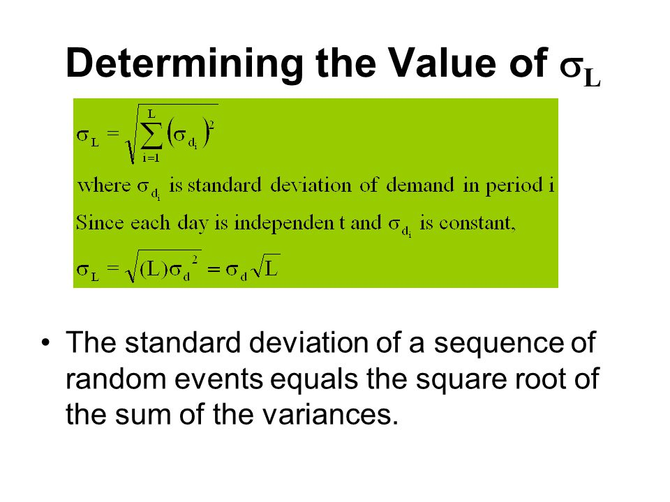 Determining the Value of  L The standard deviation of a sequence of random events equals the square root of the sum of the variances.