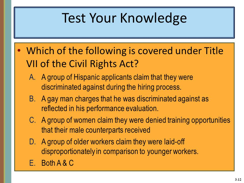3-12 Test Your Knowledge Which of the following is covered under Title VII of the Civil Rights Act.