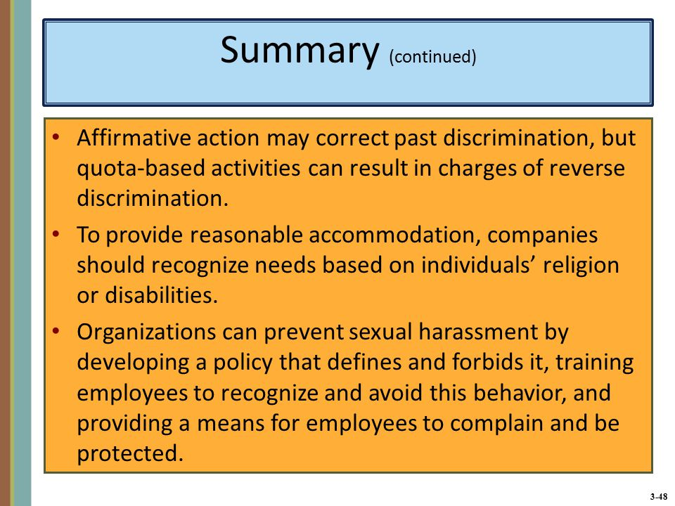 3-48 Summary (continued) Affirmative action may correct past discrimination, but quota-based activities can result in charges of reverse discrimination.