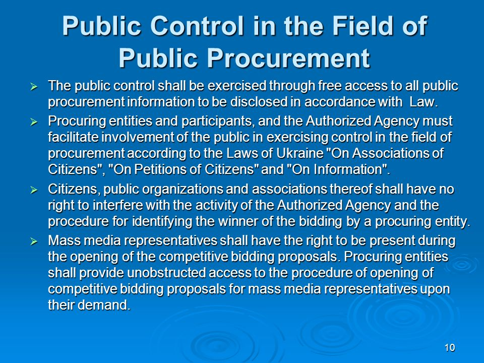 10 Public Control in the Field of Public Procurement  The public control shall be exercised through free access to all public procurement information to be disclosed in accordance with Law.