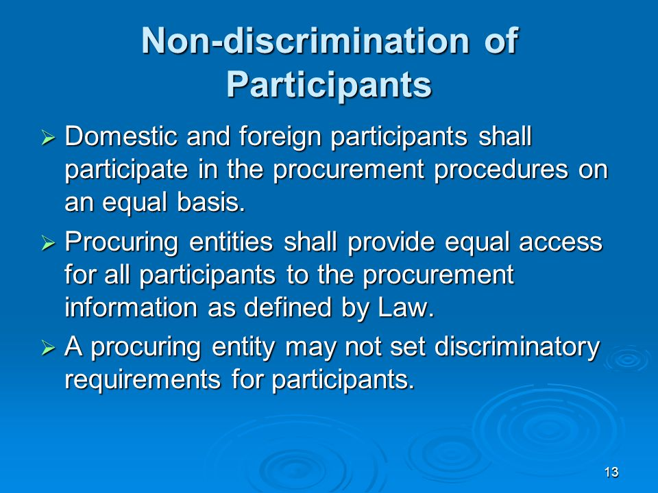 13 Non-discrimination of Participants  Domestic and foreign participants shall participate in the procurement procedures on an equal basis.