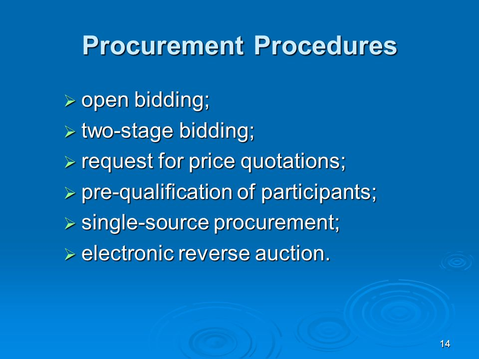 14 Procurement Procedures  open bidding;  two-stage bidding;  request for price quotations;  pre-qualification of participants;  single-source procurement;  electronic reverse auction.