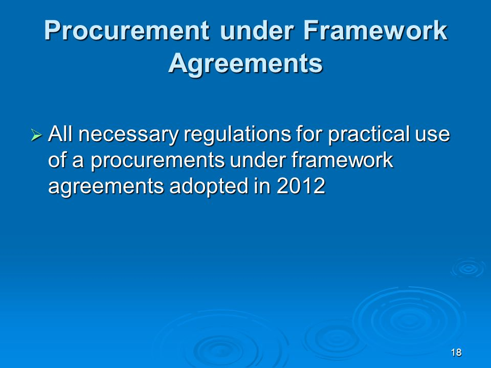 18 Procurement under Framework Agreements  All necessary regulations for practical use of a procurements under framework agreements adopted in 2012