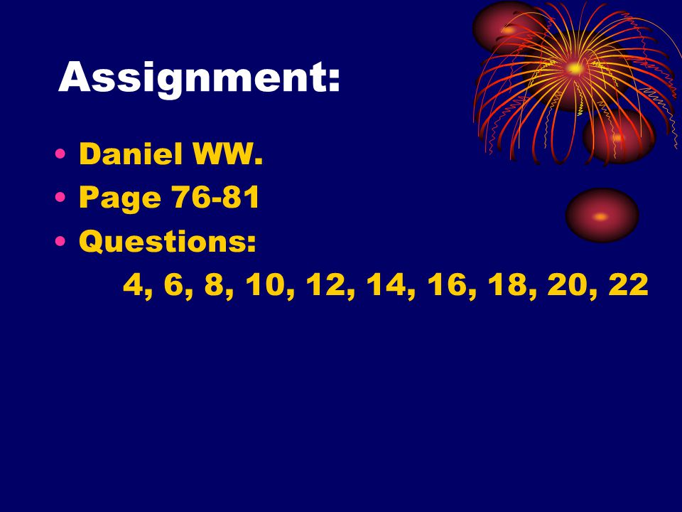 Assignment: Daniel WW. Page Questions: 4, 6, 8, 10, 12, 14, 16, 18, 20, 22