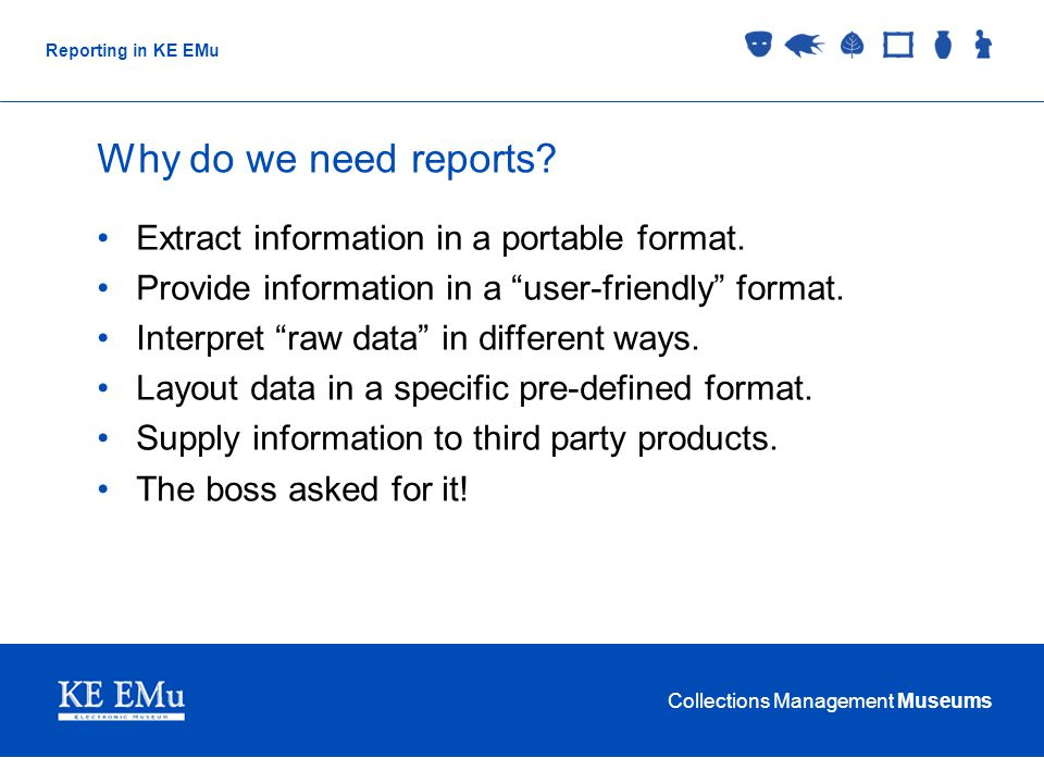Collections Management Museums Reporting in KE EMu Why do we need reports.