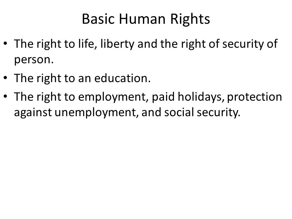 Basic Human Rights The right to life, liberty and the right of security of person.