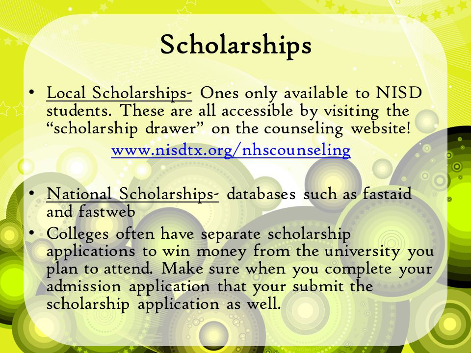 Scholarships Local Scholarships- Ones only available to NISD students.