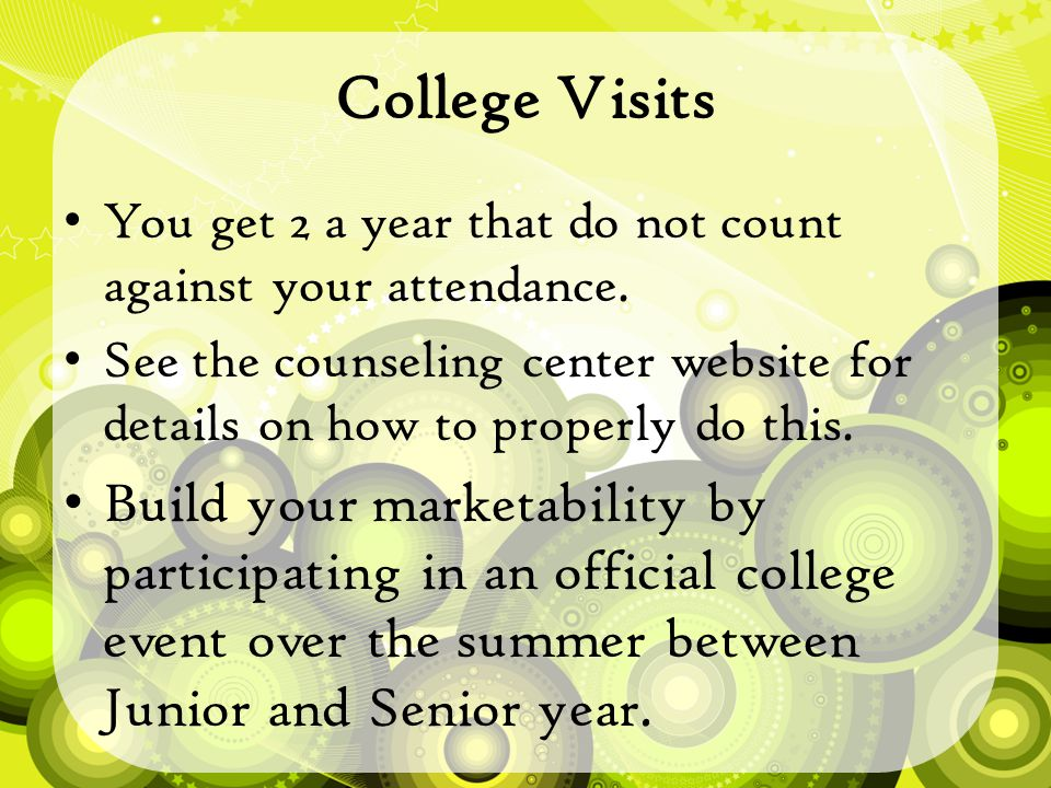 College Visits You get 2 a year that do not count against your attendance.