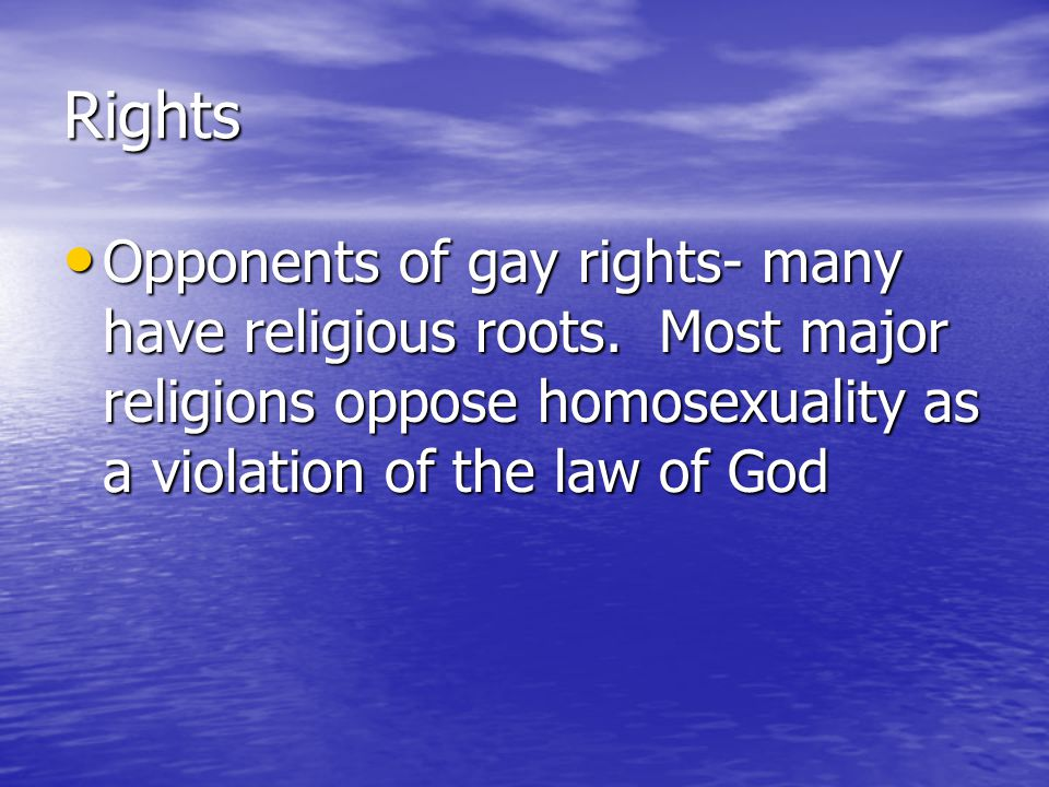Rights Opponents of gay rights- many have religious roots.