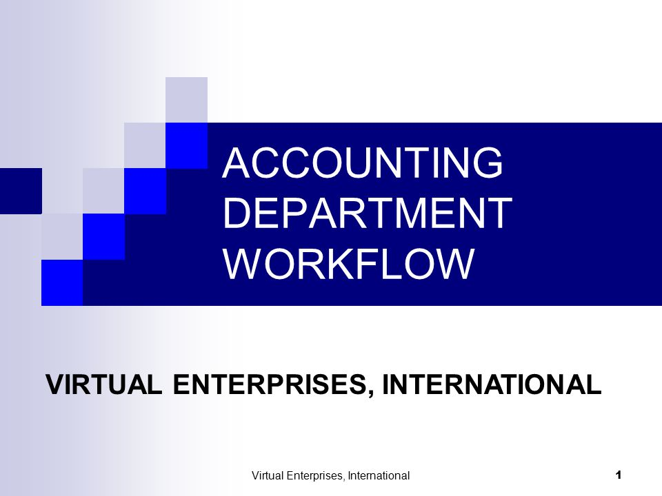 Virtual Enterprises, International 1 ACCOUNTING DEPARTMENT WORKFLOW VIRTUAL ENTERPRISES, INTERNATIONAL