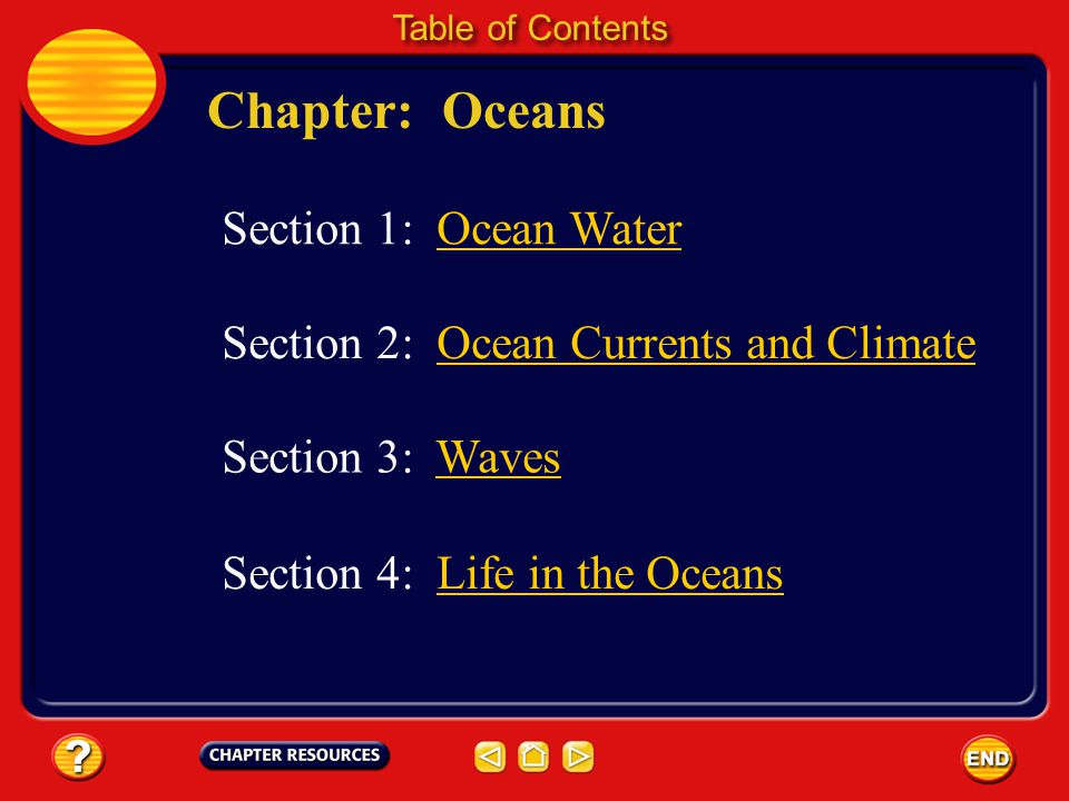 Chapter: Oceans Table of Contents Section 3: WavesWaves Section 1: Ocean Water Section 2: Ocean Currents and ClimateOcean Currents and Climate Section 4: Life in the OceansLife in the Oceans